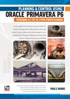 Planning and Control Using Oracle Primavera P6 Versions 8.1 to 15.1 PPM Professional - Spiral