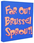 Art Canvas 20cm Far out Brussel Sprout