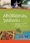 Aboriginal Darwin: A guide to exploring important sites of the past and present