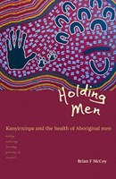 Holding Men: Kanyirninpa and the health of Aboriginal men