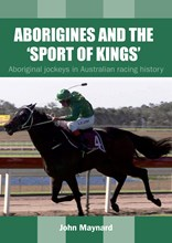 Aborigines and the 'Sport of Kings': Aboriginal jockeys in Australian racing history