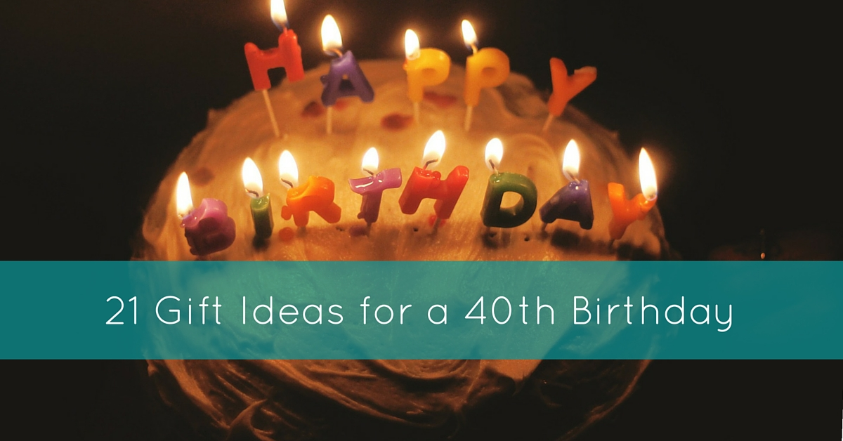 21 Gift Ideas for a 40th Birthday