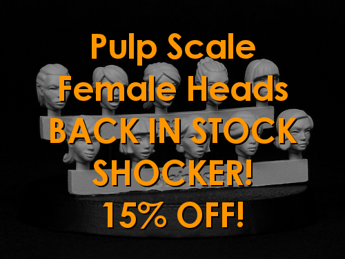 Pulp Scale Female Heads finally back and on sale at 15% OFF!